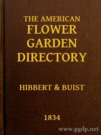 Cover of The American Flower Garden Directory Containing Practical Directions for the Culture of Plants, in the Hot-House, Garden-House, Flower Garden and Rooms or Parlours, for Every Month in the Year