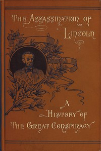 Cover of Assassination of Lincoln: a History of the Great Conspiracy Trial of the Conspirators by a Military Commission, and a Review of the Trial of John H. Surratt