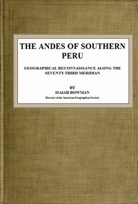The Andes of Southern PeruGeographical Reconnaissance along the Seventy-Third Meridian
