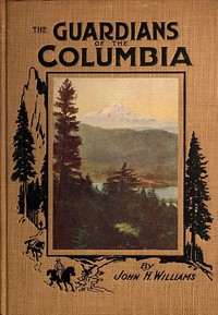 Cover of The Guardians of the ColumbiaMount Hood, Mount Adams and Mount St. Helens