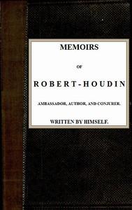 Cover of Memoirs of Robert-Houdin, ambassador, author and conjurer