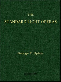 Cover of The Standard Light Operas, Their Plots and Their Music