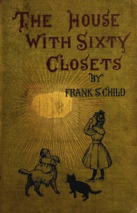 Cover of The House With Sixty Closets: A Christmas Story for Young Folks and Old Children