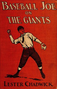 Cover of Baseball Joe on the Giants; or, Making Good as a Ball Twirler in the Metropolis