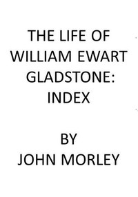 Cover of The Life of William Ewart Gladstone: Index