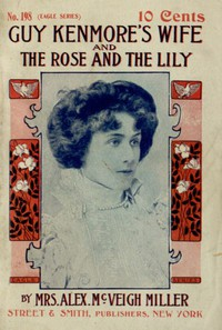 Guy Kenmore's Wife, and The Rose and the Lily