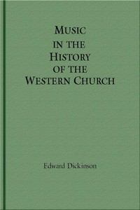 Music in the History of the Western Church With an Introduction on Religious Music Among Primitive and Ancient Peoples