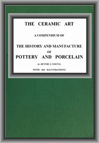 Cover of The Ceramic ArtA Compendium of The History and Manufacture of Pottery and Porcelain
