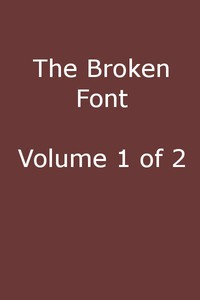 Cover of The Broken Font: A Story of the Civil War, Vol. 1 (of 2)