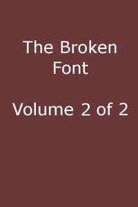 Cover of The Broken Font: A Story of the Civil War, Vol. 2 (of 2)