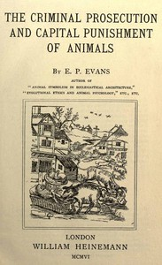 Cover of The Criminal Prosecution and Capital Punishment of Animals