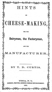 Cover of Hints on cheese-making, for the dairyman, the factoryman, and the manufacturer