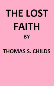 The Lost Faith, and Difficulties of the Bible, as Tested by the Laws of Evidence