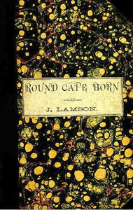 Cover of Round Cape Horn Voyage of the Passenger-Ship James W. Paige, from Maine to California in the Year 1852