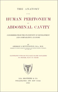 The Anatomy of the Human Peritoneum and Abdominal CavityConsidered from the Standpoint of Development and Comparative Anatomy
