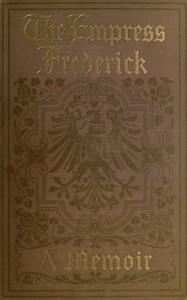Cover of The Empress Frederick: a memoir