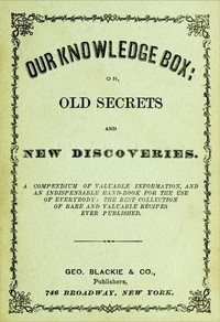 Our Knowledge Box; or, Old Secrets and New Discoveries.