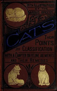 Cats: Their Points and Characteristics With Curiosities of Cat Life, and a Chapter on Feline Ailments