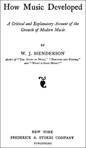 Cover of How Music DevelopedA Critical and Explanatory Account of the Growth of Modern Music
