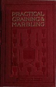 Cover of Graining and Marbling A Series of Practical Treatises on Material, Tools and Appliances Used; General Operations; Preparing Oil Graining Colors; Mixing; Rubbing; Applying Distemper Colors; Wiping Out; Penciling; The Use of Crayons; Review of Woods; The Graining of Oak, Ash, Cherry, Satinwood, Mahogany, Maple, Bird's Eye Maple, Sycamore, Walnut, Etc.; Marbling in All Shades.