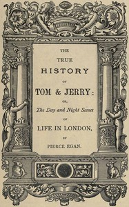 The True History of Tom & Jerry or, The Day and Night Scenes, of Life in London from the Start to the Finish!