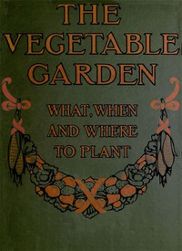 Cover of The Vegetable Garden: What, When, and How to Plant