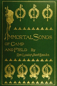 Cover of Immortal Songs of Camp and Field The Story of their Inspiration together with Striking Anecdotes connected with their History