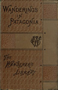 Wanderings in Patagonia; Or, Life Among the Ostrich-Hunters