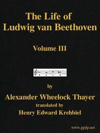 The Life of Ludwig van Beethoven, Volume III