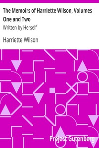 The Memoirs of Harriette Wilson, Volumes One and TwoWritten by Herself