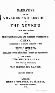 Narrative of the Voyages and Services of the Nemesis from 1840 to 1843 And of the Combined Naval and Military Operations in China: Comprising a Complete Account of the Colony of Hong-Kong and Remarks on the Character & Habits of the Chinese. Second Edition