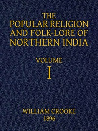 The Popular Religion and Folk-Lore of Northern India, Vol. 1 (of 2)