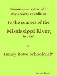 Cover of Summary Narrative of an Exploratory Expedition to the Sources of the Mississippi River, in 1820Resumed and Completed, by the Discovery of its Origin in Itasca Lake, in 1832