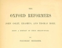 The Oxford Reformers: John Colet, Erasmus, and Thomas More