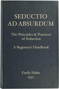 Cover of Seductio Ad AbsurdumThe Principles & Practices of Seduction, A Beginner's Handbook