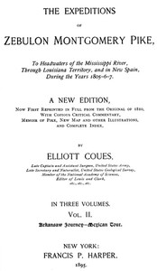 The Expeditions of Zebulon Montgomery Pike, Volume 2 (of 3) To Headwaters of the Mississippi River Through Louisiana Territory, and in New Spain, During the Years 1805-6-7.
