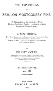 The Expeditions of Zebulon Montgomery Pike, Volume 3 (of 3) To Headwaters of the Mississippi River Through Louisiana Territory, and in New Spain, During the Years 1805-6-7.