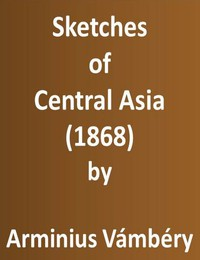 Sketches of Central Asia (1868) Additional chapters on my travels, adventures, and on the ethnology of Central Asia