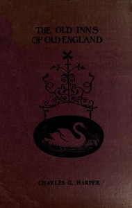 The Old Inns of Old England, Volume 2 (of 2) A Picturesque Account of the Ancient and Storied Hostelries of Our Own Country