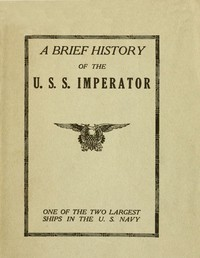 Cover of A Brief History of the U. S. S. Imperator, One of the Two Largest Ships in the U. S. Navy.