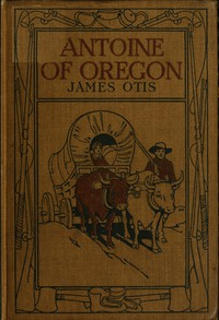 Antoine of Oregon: A Story of the Oregon Trail