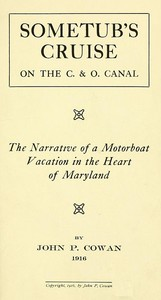 Sometub's Cruise on the C. & O. CanalThe narrative of a motorboat vacation in the heart of Maryland