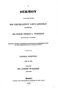 Cover of A Sermon Delivered before His Excellency Levi Lincoln, Governor, His Honor Thomas L. Winthrop, Lieutenant Governor, the Hon. Council, the Senate, and House of Representatives of the Commonwealth of Massachusetts, on the day of General Election, May 28, 1828