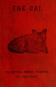 Cover of The Cat: Its Natural History; Domestic Varieties; Management and Treatment