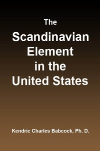 Cover of The Scandinavian Element in the United StatesUniversity of Illinois Studies in the Social Sciences, Vol. 111, No. 3, September, 1914