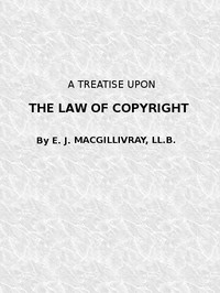 Cover of A Treatise Upon the Law of Copyright in the United Kingdom and the Dominions of the Crown, and in the United States of America Containing a Full Appendix of All Acts of Parliament International Conventions, Orders in Council, Treasury Minute and Acts of Congress Now in Force.