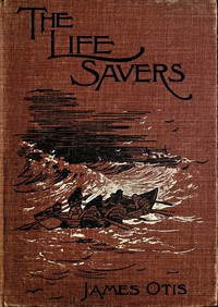 Cover of The Life Savers: A story of the United States life-saving service