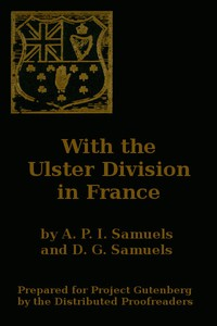 With the Ulster Division in France A Story of the 11th Battalion Royal Irish Rifles (South Antrim Volunteers), From Bordon to Thiepval.