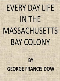 Cover of Every Day Life in the Massachusetts Bay Colony