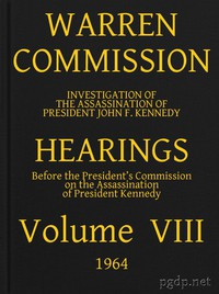 Warren Commission (08 of 26): Hearings Vol. VIII (of 15)
